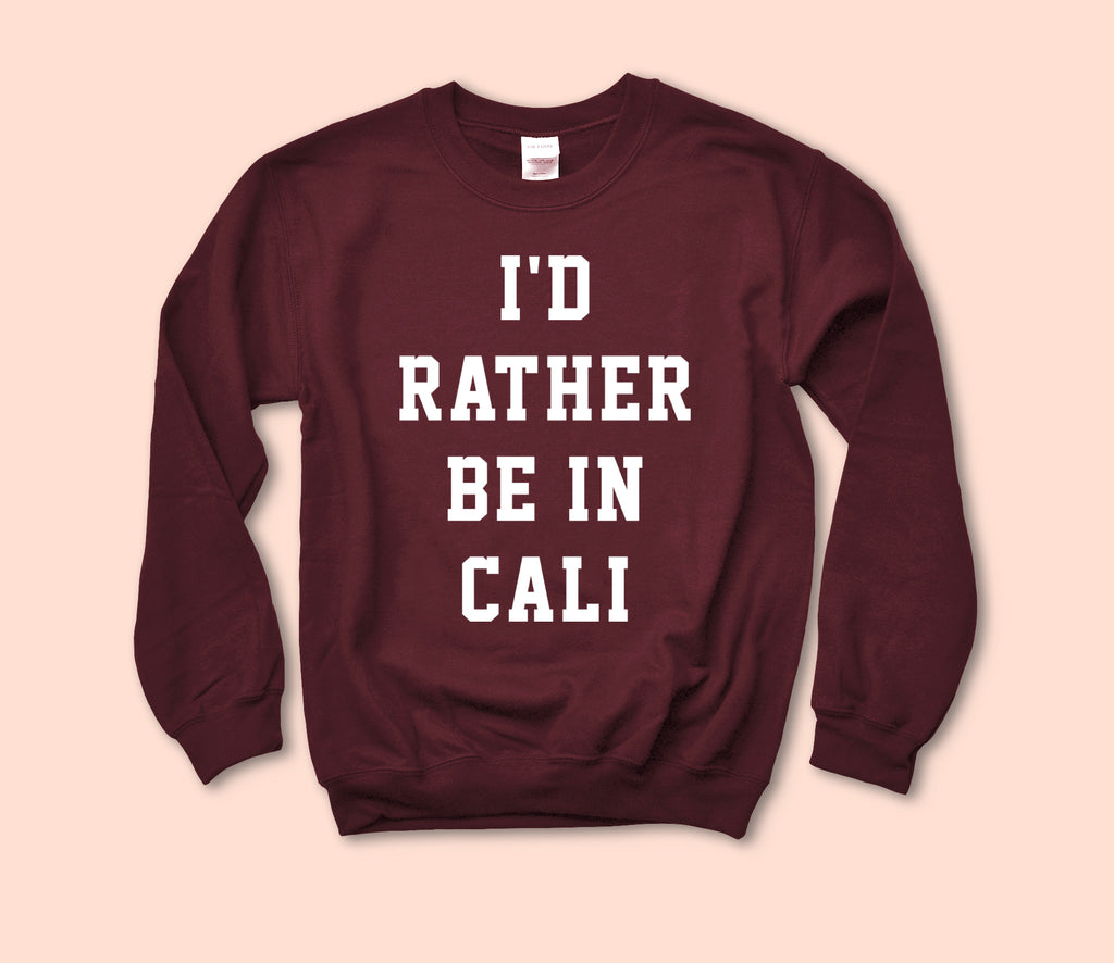 I'D Rather Be In Cali Sweatshirt - HighCiti