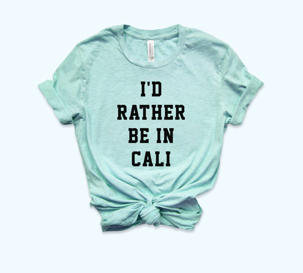 I'D Rather Be In Cali Shirt