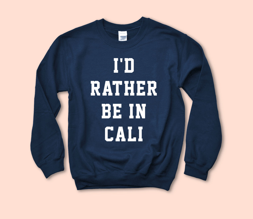 I'D Rather Be In Cali Sweatshirt