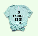 I'D Rather Be In Ibiza Shirt