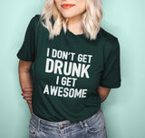 Forest shirt saying I don't get drunk I get awesome - HighCiti