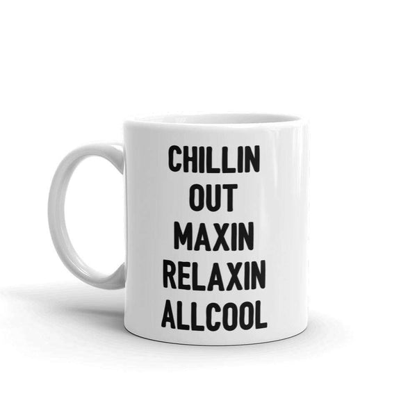 Chillin Out Maxin Relaxin All Cool Mug - HighCiti