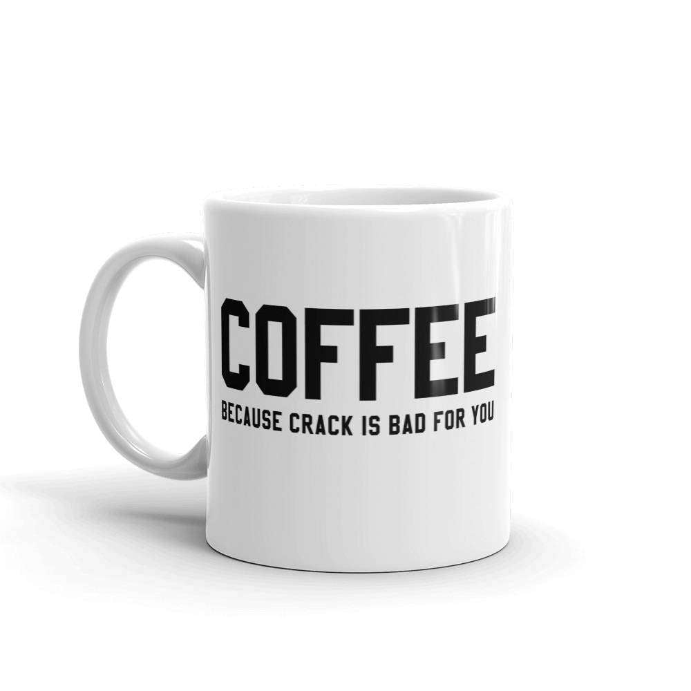 Coffee Because Crack Is Bad For You Mug - HighCiti
