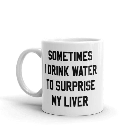 Sometimes I Drink Water Mug - HighCiti