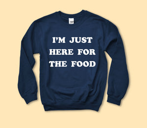I'm Just Here For The Food Sweatshirt - HighCiti