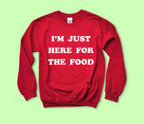I'm Just Here For The Food Sweatshirt