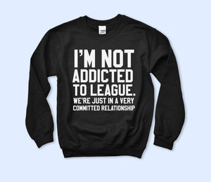 I'm Not Addicted To League Sweatshirt