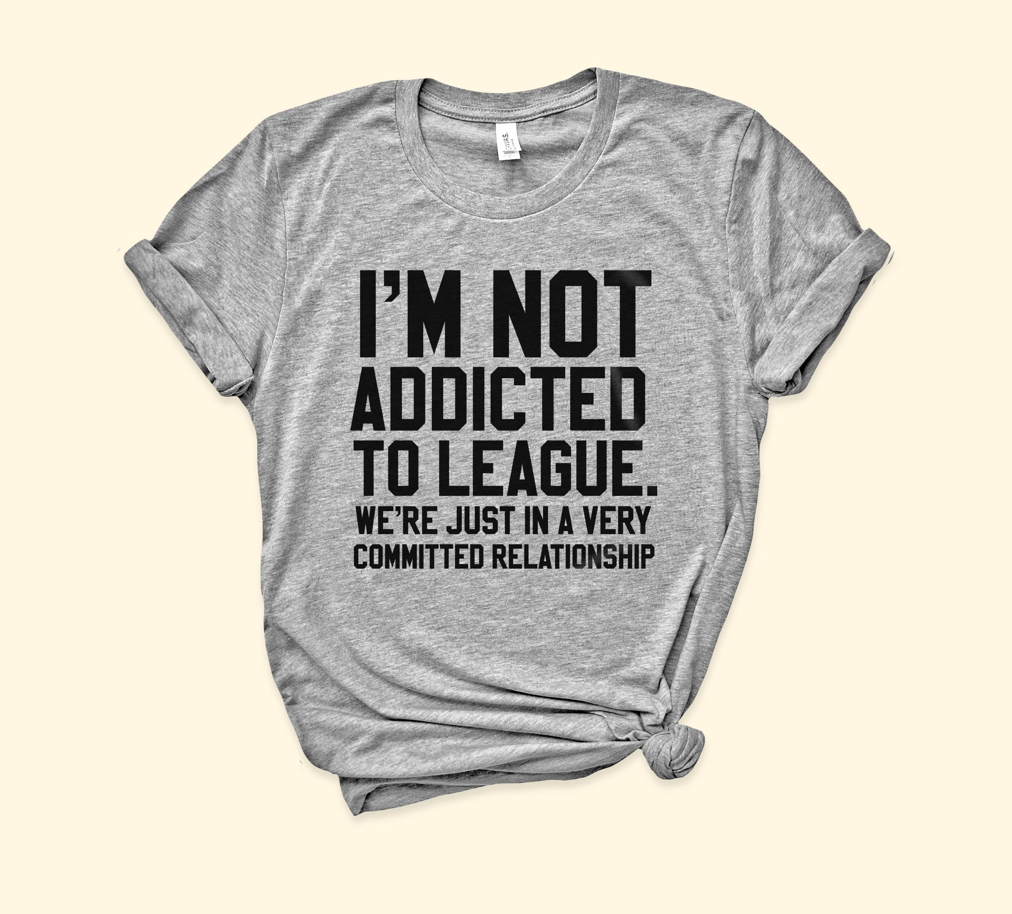 I'm Not Addicted To League Shirt
