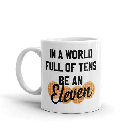 In A World Full Of Tens Be An Eleven Mug - HighCiti
