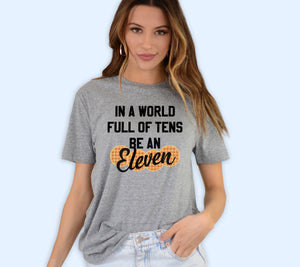 In A World Full Of Tens Be An Eleven Shirt - HighCiti