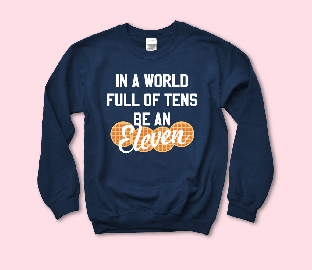 In A World Full Of Tens Be An Eleven Sweatshirt