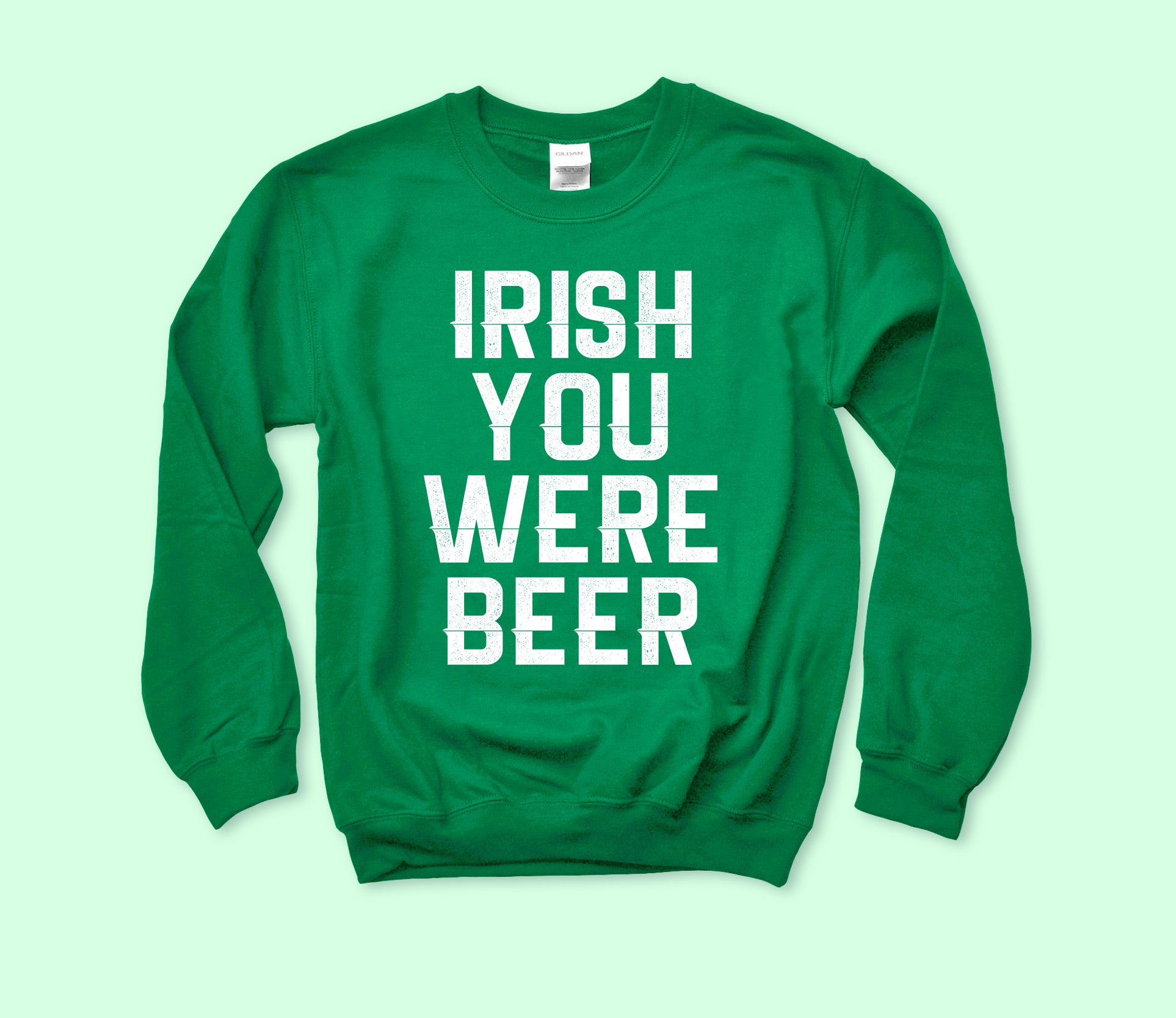 Irish You Were Beer Sweatshirt