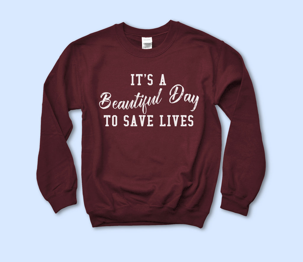 It's A Beautiful Day To Save Lives Sweatshirt - HighCiti