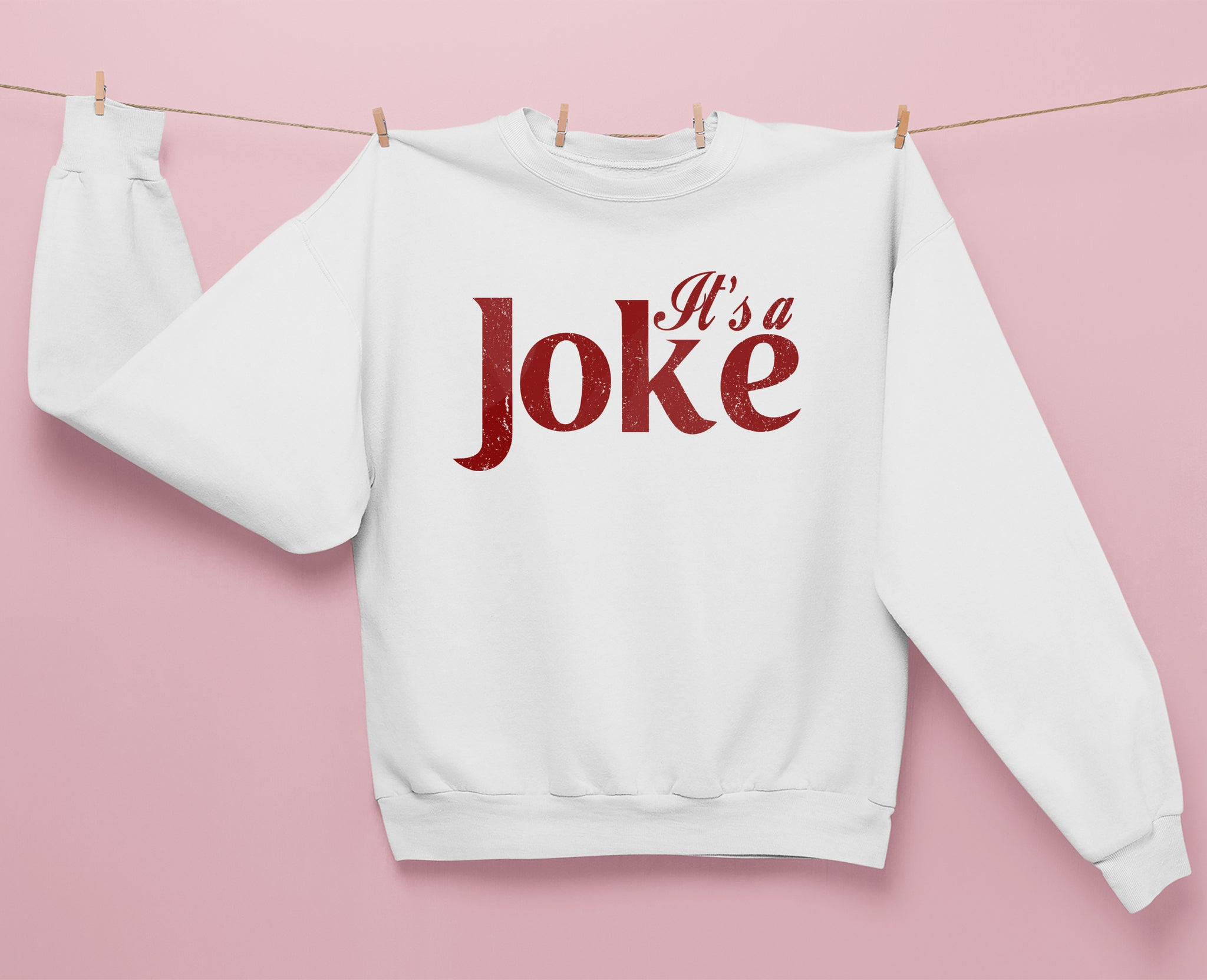 It's A Joke Sweatshirt