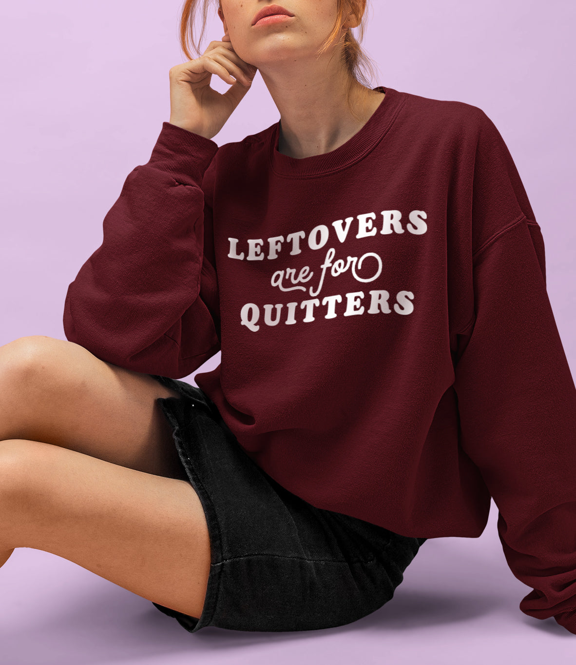 Leftovers Are For Quitters Sweatshirt