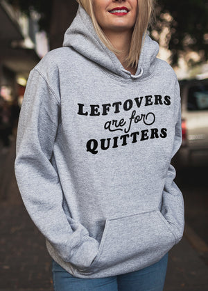 Leftovers Are For Quitters Hoodie - HighCiti