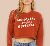 Leftovers Are For Quitters Crop Sweatshirt