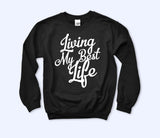 Living My Best Life Sweatshirt