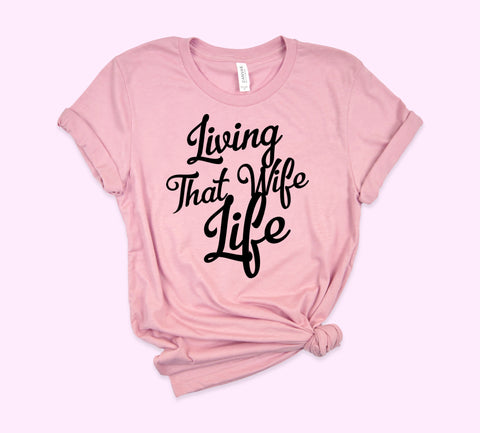 Living That Wife Life Shirt