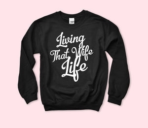 Living That Wife Life Sweatshirt - HighCiti
