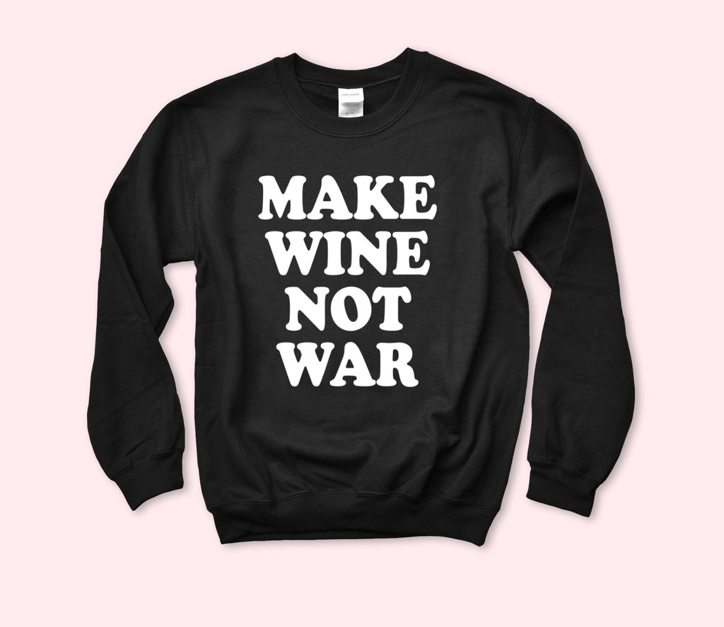 Make Wine Not War Sweatshirt - HighCiti