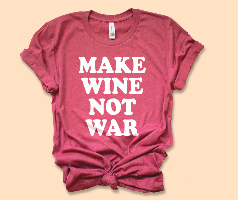 Make Wine Not War Shirt - HighCiti