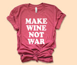 Make Wine Not War Shirt