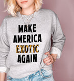 Make America Exotic Again Sweatshirt