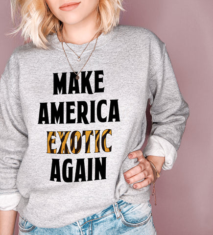 Grey sweatshirt that says make america exotic again - HighCiti