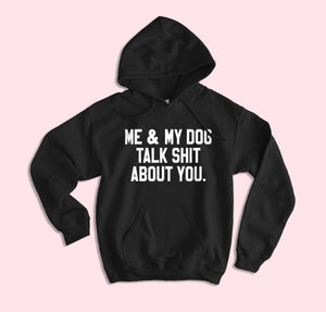 Me And My Dog Talk Shit About You Hoodie