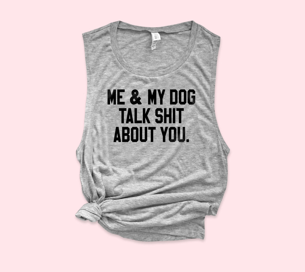 Me And My Dog Talk Shit About You Muscle Tank - HighCiti