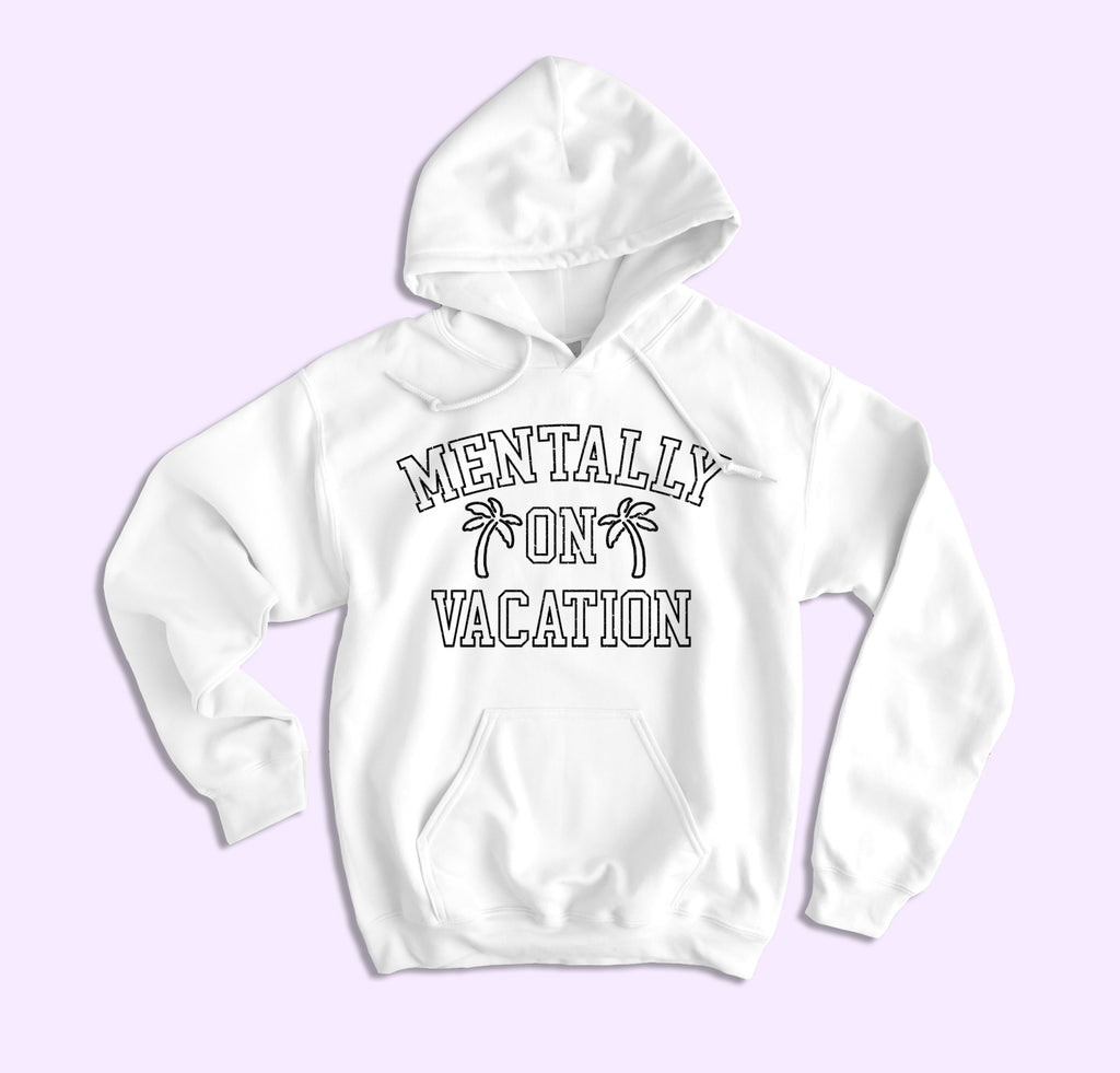 Mentally On Vacation Hoodie - HighCiti