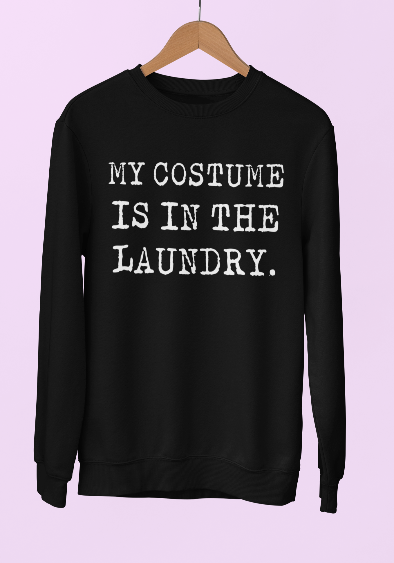 Black sweatshirt saying my costume is on the laundry - HighCiti
