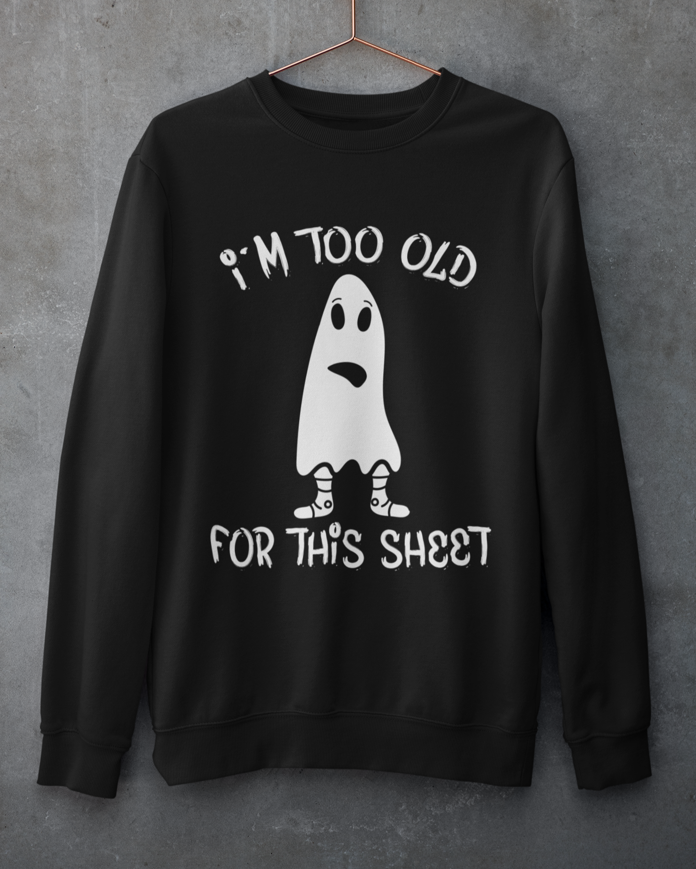 Black sweatshirt with a ghost saying I'm too old for this sheet - HighCiti