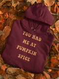 Maroon hoodie saying you had me at pumpkin spice - HighCiti