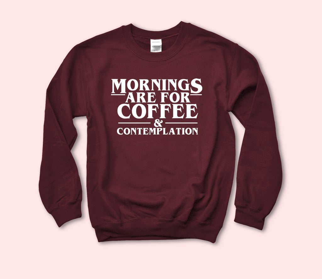 Mornings Are For Coffee And Contemplation Sweatshirt - HighCiti