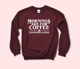 Mornings Are For Coffee And Contemplation Sweatshirt