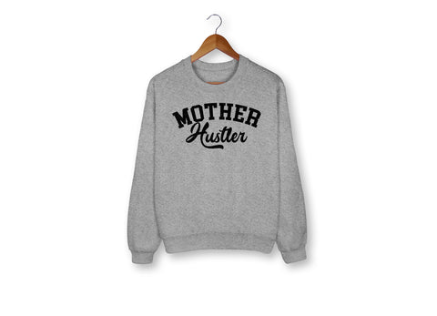 Mother Hustler Sweatshirt - HighCiti