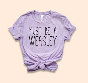 Must be Weasley Shirt - HighCiti