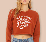 My Favorite Season Is Pumpkin Spice Crop Sweatshirt
