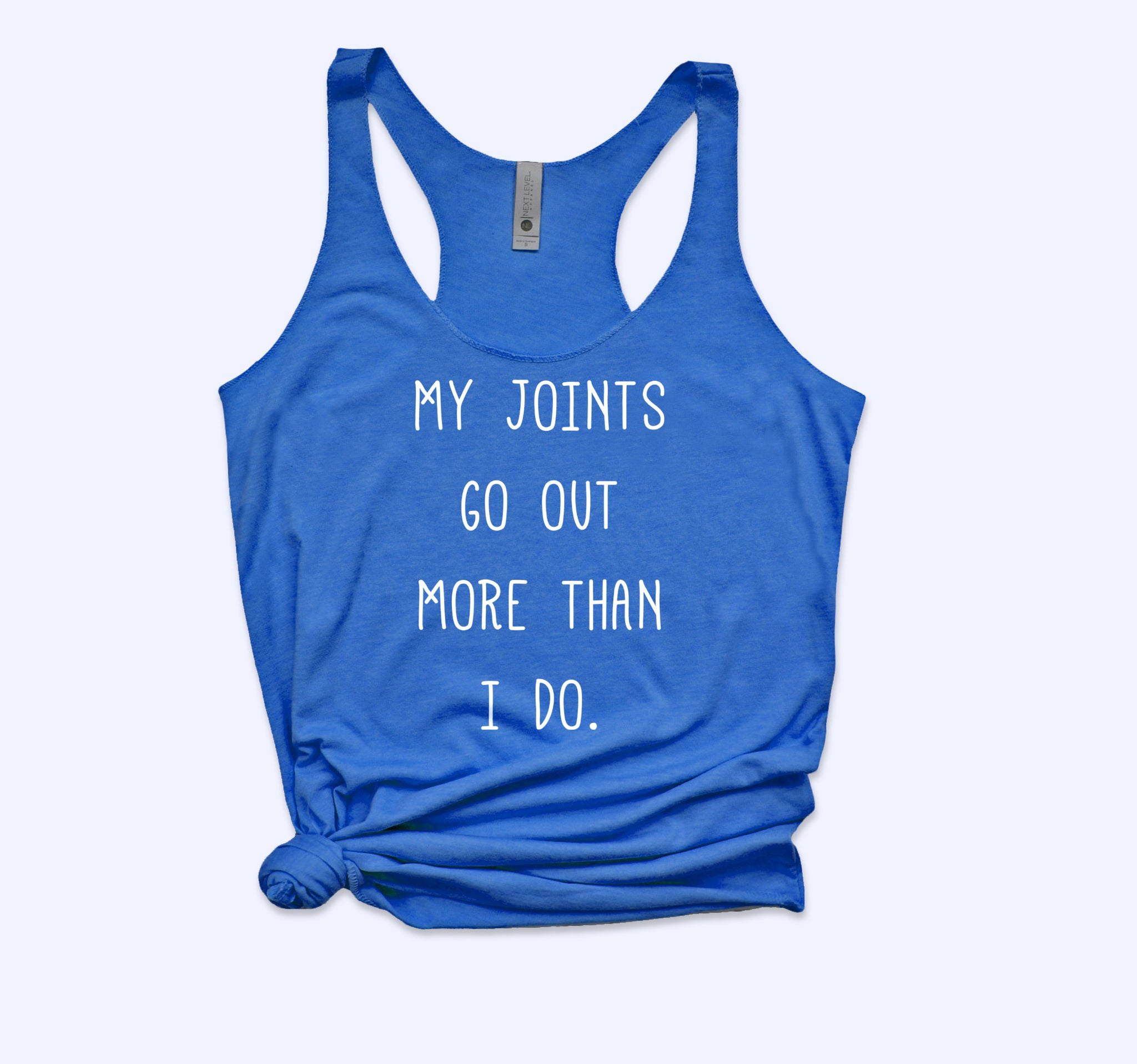 My Joints Go Out More Than I Do Tank