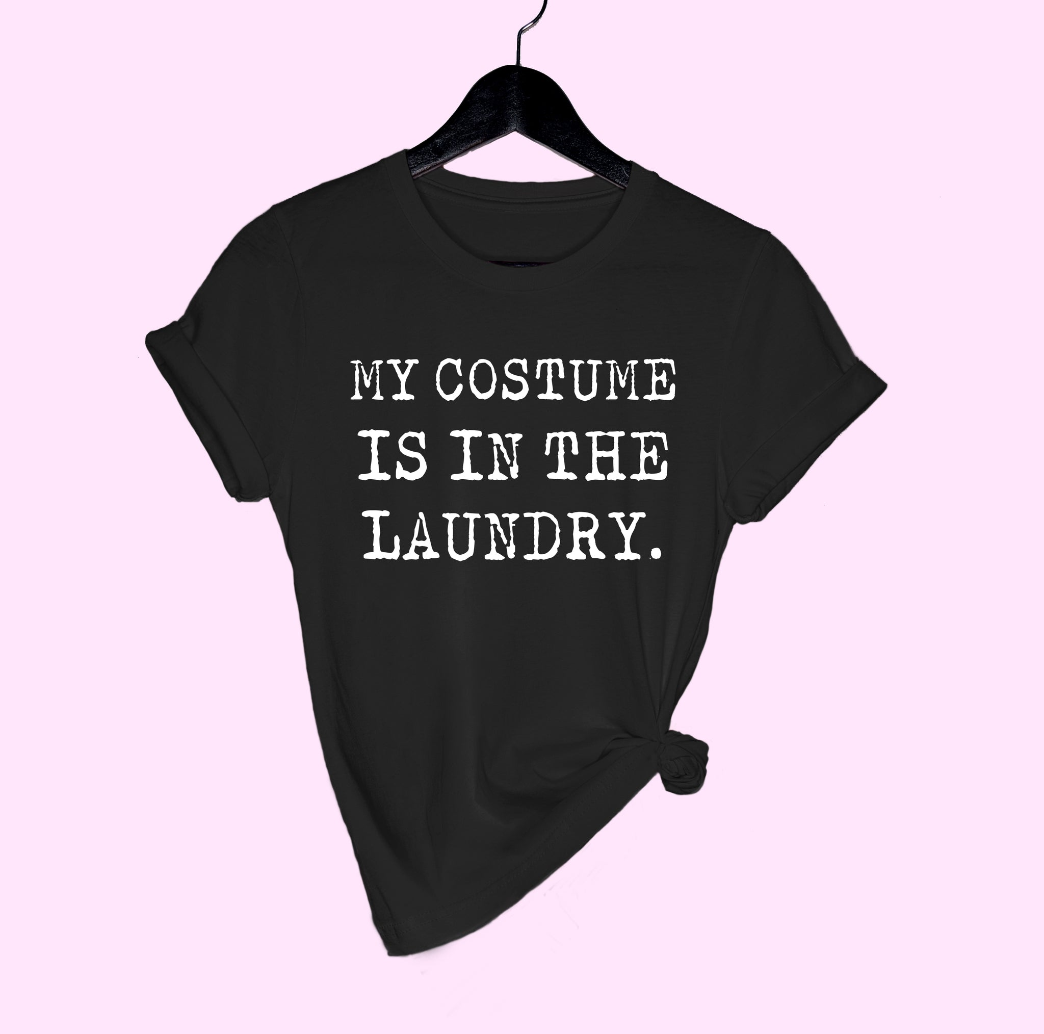 Black shirt saying my costume is in the laundry - HighCiti