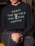 Black crop hoodie with a iced coffee that says never too cold for iced coffee - HighCiti