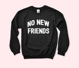 No New Friends Sweatshirt