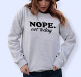 Nope Not Today Sweatshirt