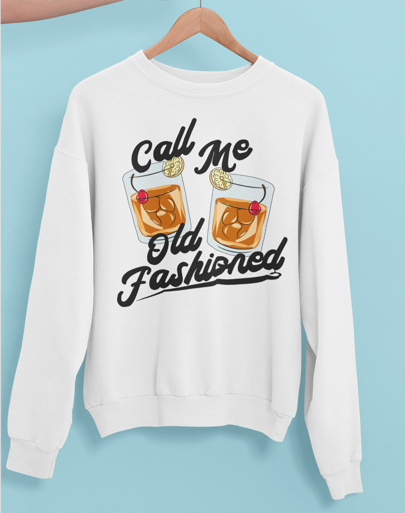White sweatshirt with old fashioned cocktail whiskey glass that says call me old fashioned - HighCiti