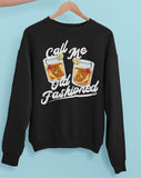 Black sweatshirt with old fashioned cocktail whiskey glass that says call me old fashioned - HighCiti