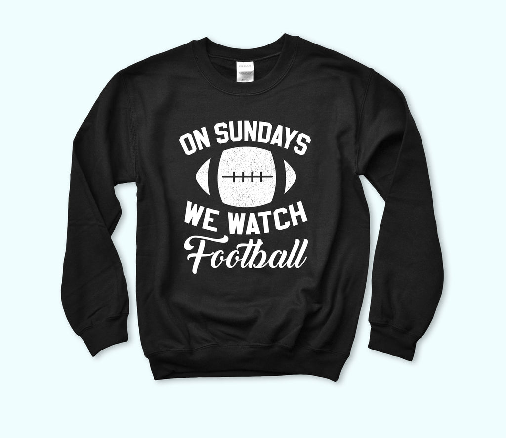 On Sundays We Watch Football Sweatshirt