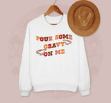 Pour Some Gravy On Me Sweatshirt