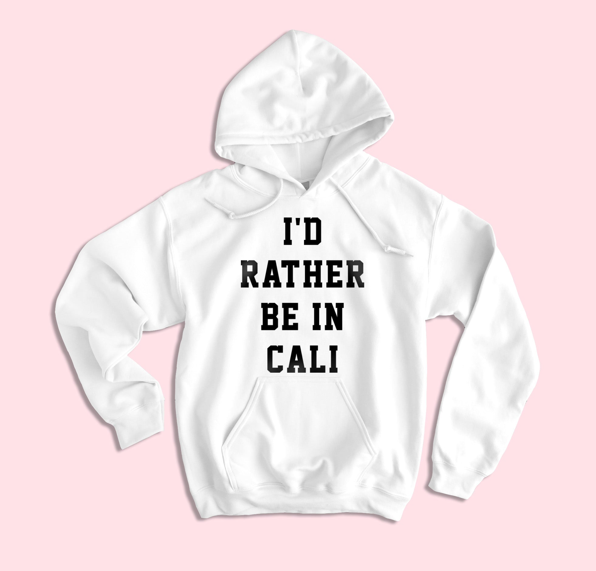 I'd Rather Be In Cali Hoodie
